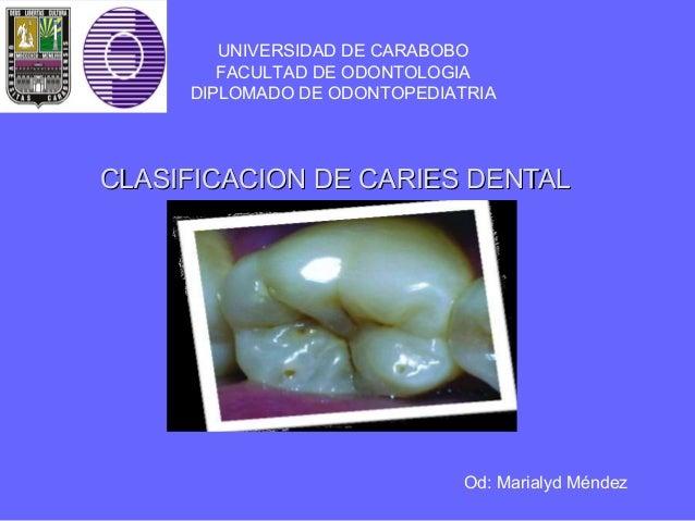 UNIVERSIDAD DE CARABOBO        FACULTAD DE ODONTOLOGIA     DIPLOMADO DE ODONTOPEDIATRIACLASIFICACION DE CARIES DENTAL     ...