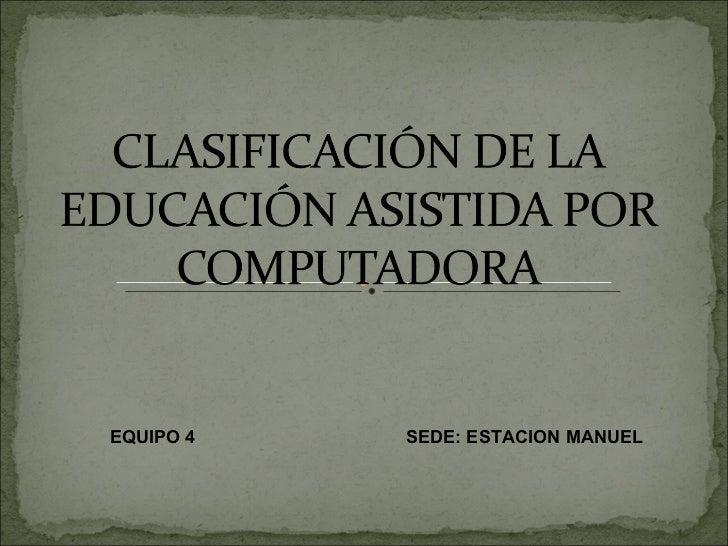 EQUIPO 4   SEDE: ESTACION MANUEL