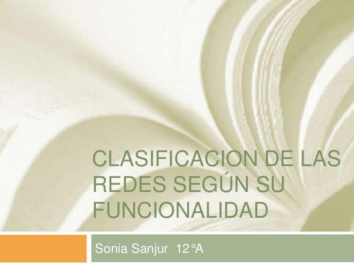 CLASIFICACION DE LASREDES SEGÚN SUFUNCIONALIDADSonia Sanjur 12°A