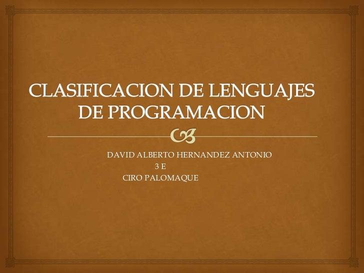 CLASIFICACION DE LENGUAJES DE PROGRAMACION<br />                             DAVID ALBERTO HERNANDEZ ANTONIO<br />3 E<br /...