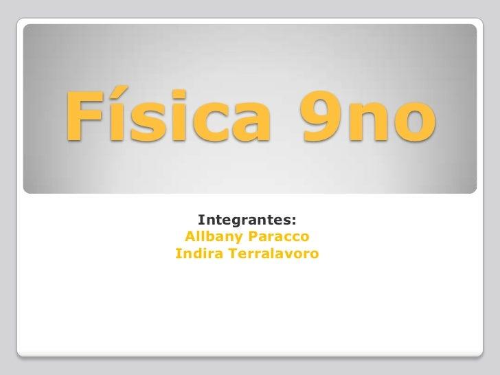 Física 9no<br />Integrantes:<br />Allbany Paracco <br />Indira Terralavoro<br />
