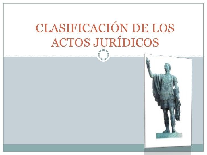 Clasificacion de los actos juridicos