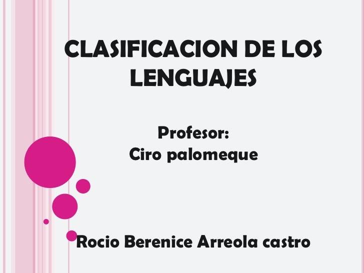 CLASIFICACION DE LOS LENGUAJES<br />Profesor:<br />Ciro palomeque<br />Rocio Berenice Arreola castro<br />