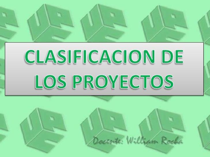 CLASIFICACION DE LOS PROYECTOS<br />