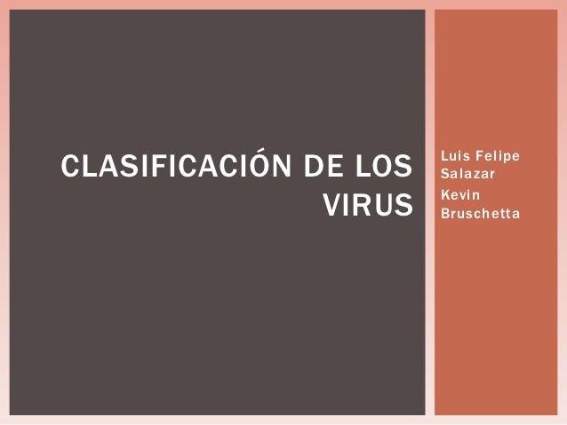 CLASIFICACIÓN DE LOS   Luis Felipe                       Salazar               VIRUS   Kevin                       Brusche...