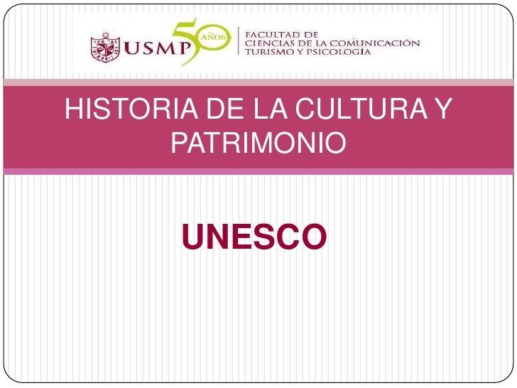 HISTORIA DE LA CULTURA Y      PATRIMONIO       UNESCO