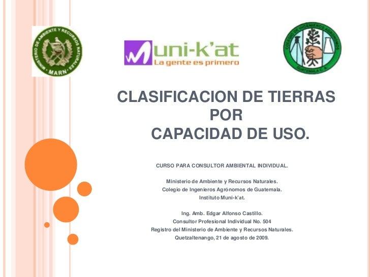 CLASIFICACION DE TIERRAS POR CAPACIDAD DE USO.<br />CURSO PARA CONSULTOR AMBIENTAL INDIVIDUAL.<br />Ministerio de Ambient...