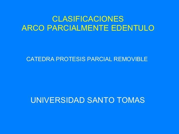 CLASIFICACIONES ARCO PARCIALMENTE EDENTULO UNIVERSIDAD SANTO TOMAS CATEDRA PROTESIS PARCIAL REMOVIBLE