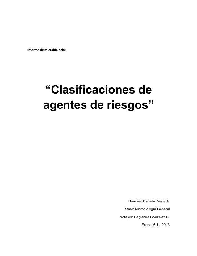 """Informe de Microbiología: """"Clasificaciones de agentes de riesgos"""" Nombre: Daniela Vega A. Ramo: Microbiología General Prof..."""