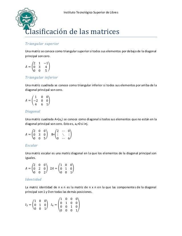 Instituto Tecnológico Superior de Libres Clasificación de las matrices Triangular superior Una matriz se conoce como trian...