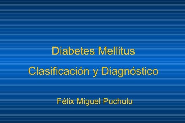 Diabetes Mellitus Clasificación y Diagnóstico Félix Miguel Puchulu