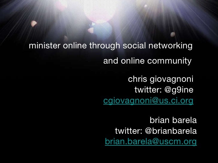 minister online through social networking and online community chris giovagnoni twitter: @g9ine [email_address] brian bare...