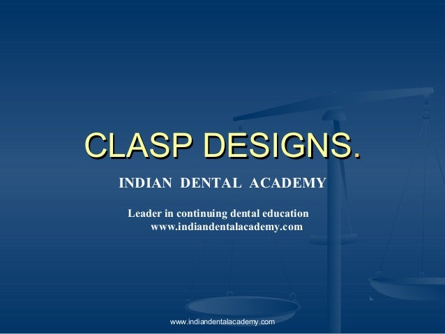 CLASPCLASP DESIGNSDESIGNS.. INDIAN DENTAL ACADEMY Leader in continuing dental education www.indiandentalacademy.com www.in...