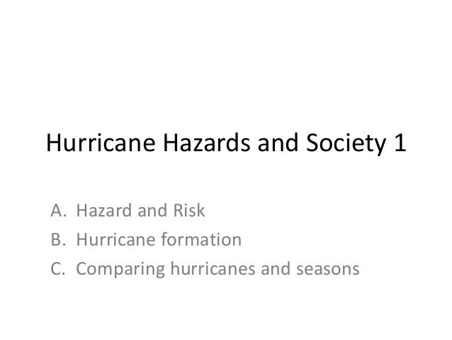 Hurricane Hazards and Society 1A. Hazard and RiskB. Hurricane formationC. Comparing hurricanes and seasons