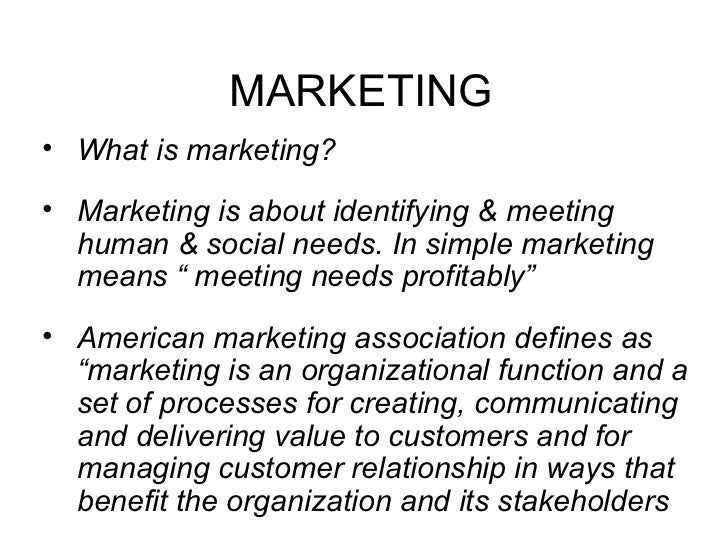 MARKETING• What is marketing?• Marketing is about identifying & meeting  human & social needs. In simple marketing  means ...