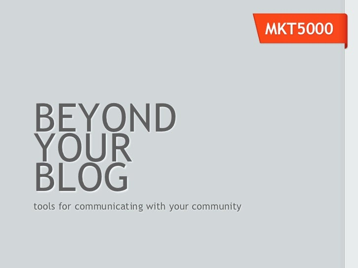 MKT5000BEYONDYOURBLOGtools for communicating with your community