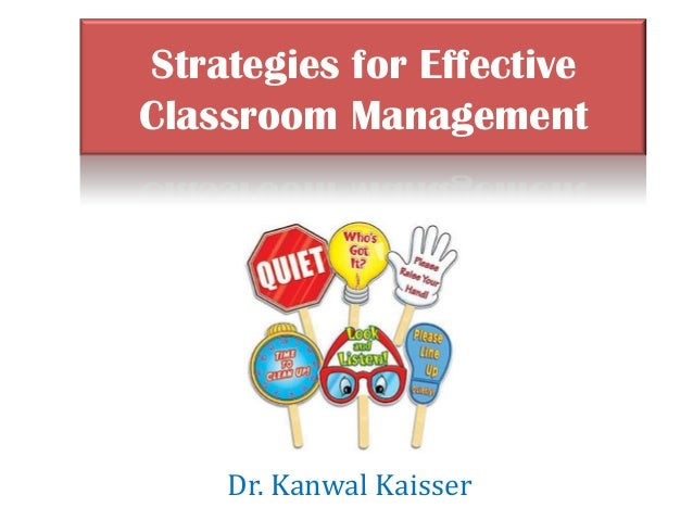 Strategies for EffectiveClassroom Management    Dr. Kanwal Kaisser
