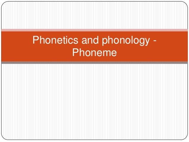 Phonetics and phonology -        Phoneme