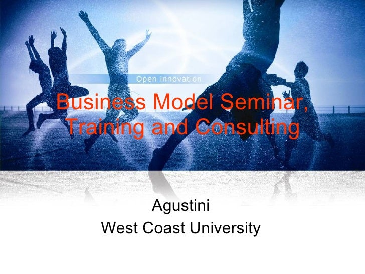 Business Model Seminar, Training and Consulting Agustini West Coast University