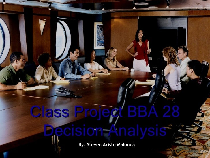 Class Project BBA 28 Decision Analysis By: Steven Aristo Malonda
