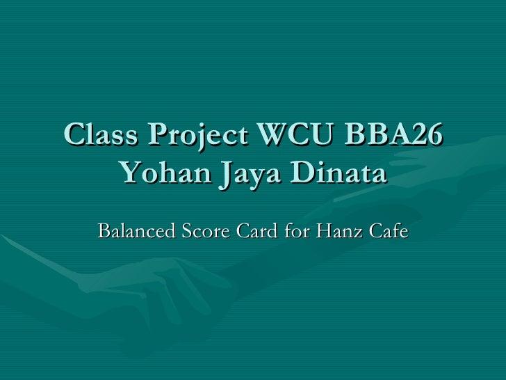 Class Project WCU BBA26 Yohan Jaya Dinata Balanced Score Card for Hanz Cafe