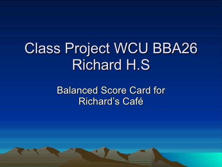 Class Project WCU BBA26 Richard H.S Balanced Score Card for Richard's Café