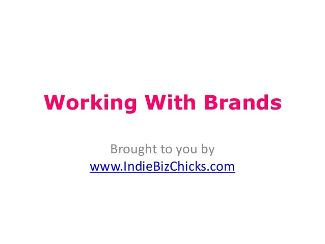 Working With Brands     Brought to you by   www.IndieBizChicks.com