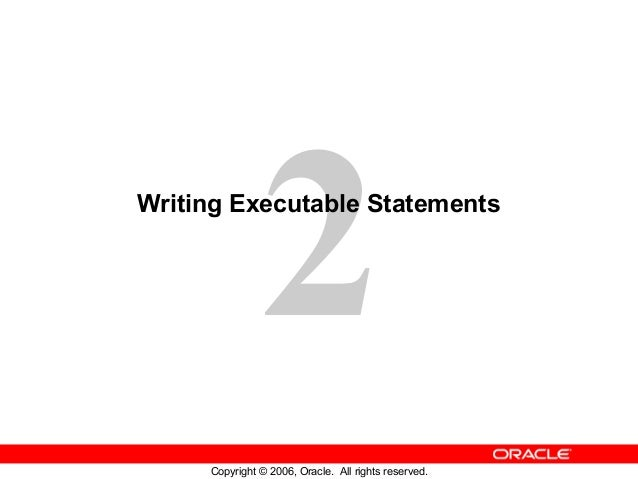 2 Copyright © 2006, Oracle. All rights reserved. Writing Executable Statements