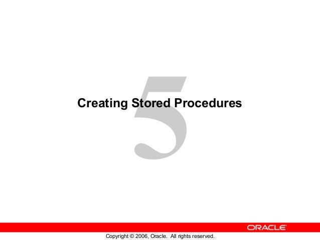5 Copyright © 2006, Oracle. All rights reserved. Creating Stored Procedures