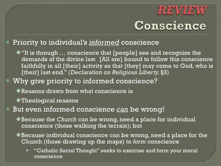 "<ul><li>Priority to individual's  informed  conscience </li></ul><ul><ul><li>"" It is through … conscience that [people] se..."