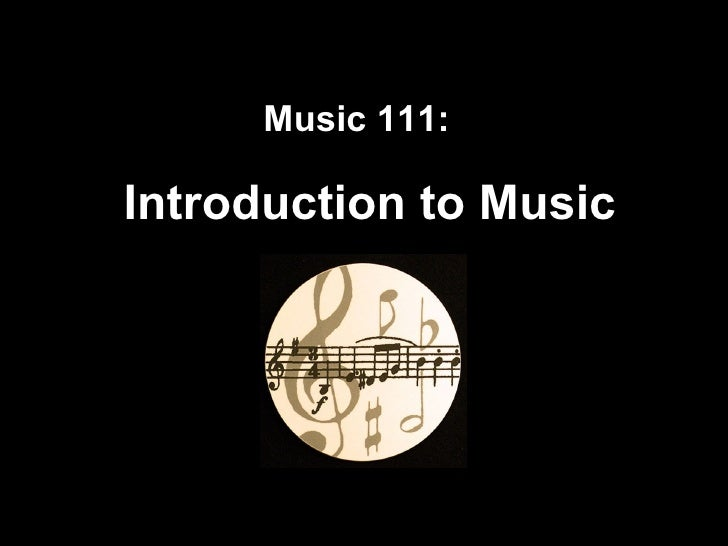Music 111:   Introduction to Music
