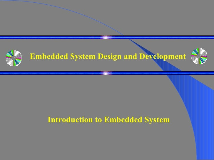 Embedded System Design and Development Introduction to Embedded System