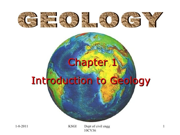 Chapter 1 Introduction to Geology GEOLOGY 1-8-2011 KSGI  Dept of civil engg  10CV36
