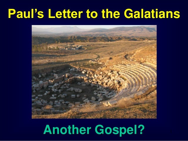 1 Paul's Letter to the Galatians Another Gospel?