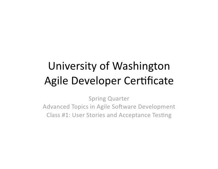UniversityofWashington AgileDeveloperCer6ficate                  SpringQuarter AdvancedTopicsinAgileSo>wareDev...