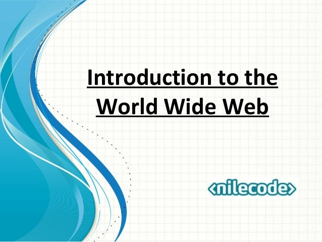 an introduction to the history of the world wide web The world wide web (abbreviated www or as does a w3c document titled a little history of the world wide web the underlying concept of hypertext originated in previous scholars generally agree that a turning point for the world wide web began with the introduction of the mosaic web.