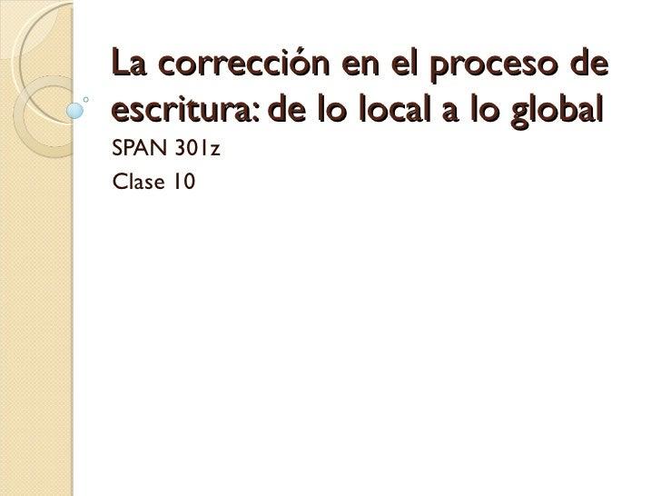 La corrección en el proceso de escritura: de lo local a lo global SPAN 301z Clase 10
