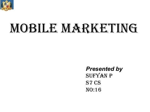 MOBILE MARKETING         Presented by         SUFYAN P         S7 CS         NO:16