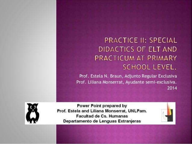 Prof. Estela N. Braun, Adjunto Regular Exclusiva Prof. Liliana Monserrat, Ayudante semi-exclusiva. 2014