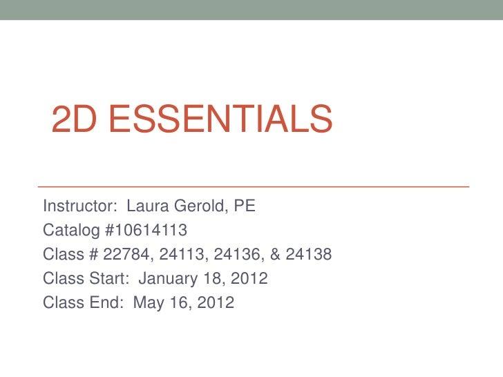 2D ESSENTIALSInstructor: Laura Gerold, PECatalog #10614113Class # 22784, 24113, 24136, & 24138Class Start: January 18, 201...