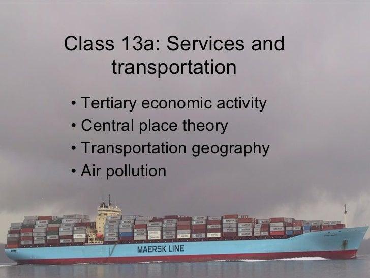 Class 13a: Services and transportation <ul><li>Tertiary economic activity </li></ul><ul><li>Central place theory </li></ul...