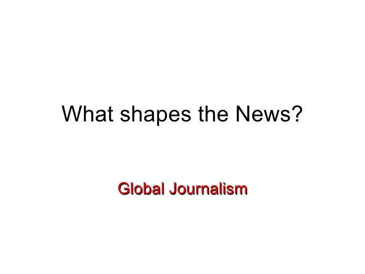 What shapes the News? Global Journalism