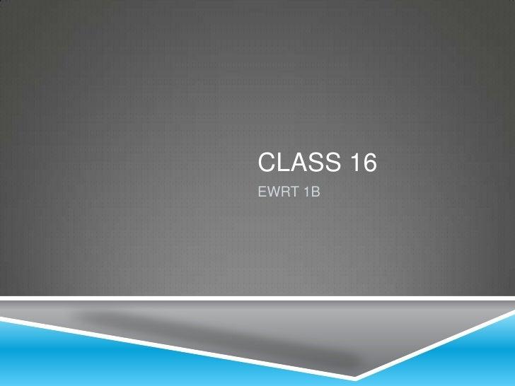 CLASS 16EWRT 1B