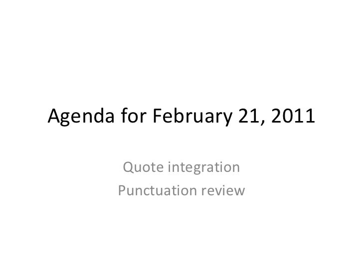 Agenda for February 21, 2011 Quote integration Punctuation review