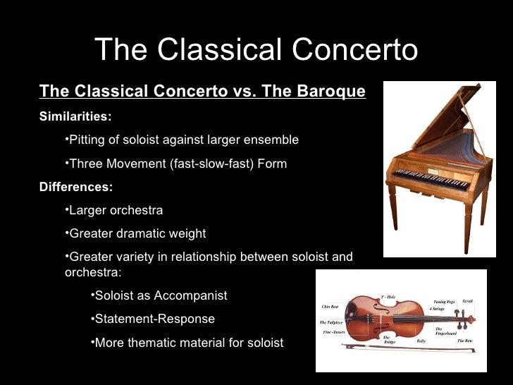 The Classical Concerto <ul><li>The Classical Concerto vs. The Baroque </li></ul><ul><li>Similarities: </li></ul><ul><ul><l...