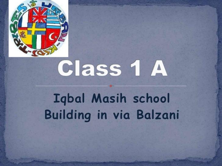 Iqbal Masih school<br />Building in via Balzani<br />Class 1 A<br />
