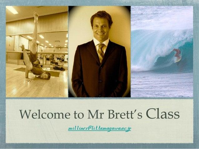 Welcome to Mr Brett's Class        milliner@lit.tamagawa.ac.jp