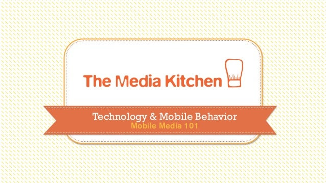 Technology & Mobile Behavior       Mobile Media 101