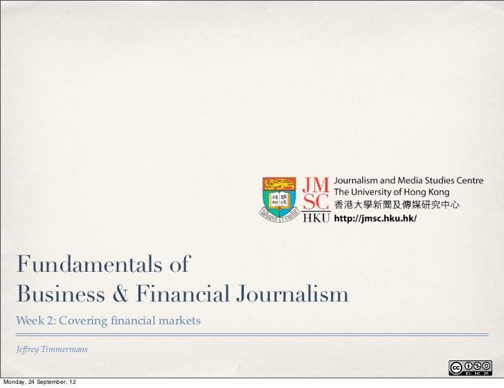 Fundamentals of    Business & Financial Journalism    Week 2: Covering financial markets    Jeffrey TimmermansMonday, 24 Se...