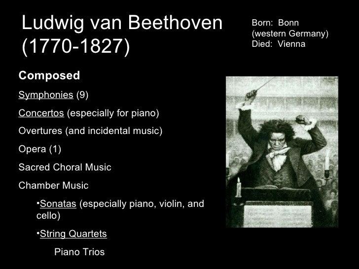 Ludwig van Beethoven  (1770-1827) <ul><li>Composed </li></ul><ul><li>Symphonies  (9) </li></ul><ul><li>Concertos  (especia...